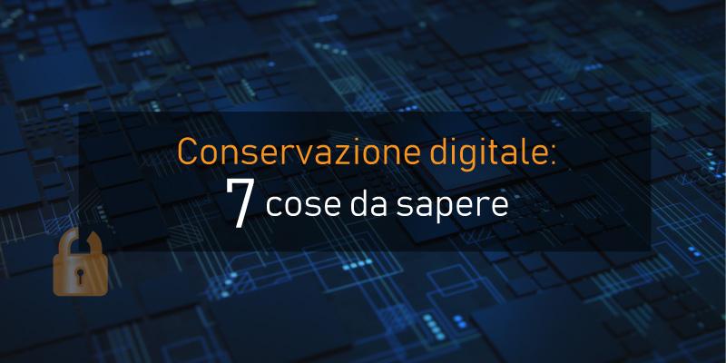 Conservazione digitale: 7 cose da sapere